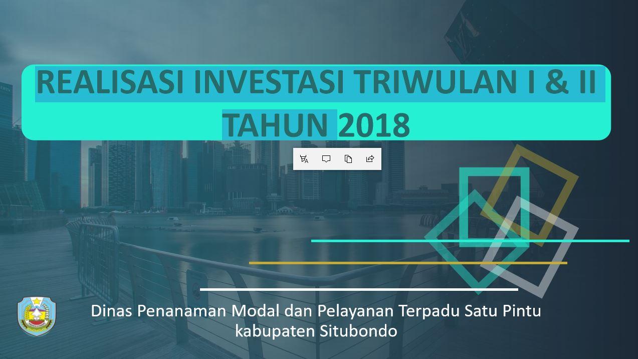 REALISASI INVESTASI TRIWULAN I & II TAHUN 2018
